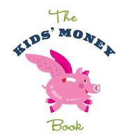The Kids' Money Book Earning, Saving, Spending, Investing, Donating by Jamie Kyle McGillian