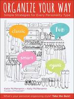 Organize Your Way Simple Strategies for Every Personality by Katie McMenamin, Kelly McMenamin