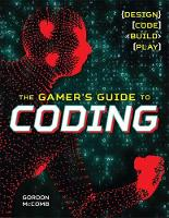 The Gamer's Guide to Coding Design, Code, Build, Play by Gordon McComb