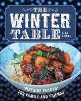 The Winter Table Fireside Feasts for Family and Friends by Lisa Lemke