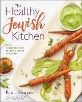 Healthy Jewish Kitchen Fresh, Contemporary Recipes for Every Occasion by Paula Shoyer