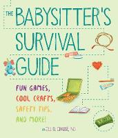 The Babysitter's Survival Guide Fun Games, Cool Crafts, Safety Tips, and More! by Jill D. Chasse
