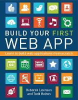 Build Your First Web App Learn to Build Web Applications from Scratch by Deborah Levinson, Todd Belton