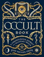 The Occult Book A Chronological Journey, from Alchemy to Wicca by John Michael Greer