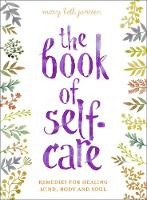 The Book of Self-Care Remedies for Healing Mind, Body and Soul by Mary Beth Janssen