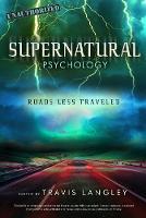 Supernatural Psychology Roads Less Travelled by Travis Langley