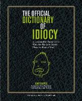 Official Dictionary of Idiocy A Lexicon For Those of Us Who Are Far Less Idiotic Than The Rest of You by James Napoli