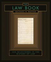 The Law Book From Hammurabi to the International Criminal Court, 250 Milestones in the History of Law by Michael H. Roffer