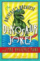 The Universe's Greatest Dinosaur Jokes and Pre-Hysteric Puns by Artie Bennett