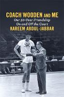 Coach Wooden and Me Our 50-Year Friendship On and Off the Court by Kareem Abdul-Jabbar