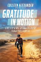 Gratitude in Motion A True Story of Hope, Determination, and the Everyday Heroes Around Us by Colleen Kelly Alexander