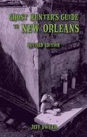 Ghost Hunter's Guide to New Orleans by Jeff Dwyer