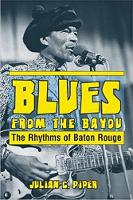 Blues from the Bayou The Rhythms of Baton Rouge by Julian Piper