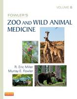 Fowler's Zoo and Wild Animal Medicine, Volume 8 by R. Eric Miller