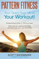 Pattern Fitness Your Body, Your Workout by Scott Shoemaker