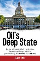 Oil'S Deep State How the Petroleum Industry Undermines Democracy and Stops Action on Global Warming - in Alberta, and in Ottawa by Kevin Taft