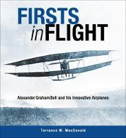 Firsts in Flight Alexander Graham Bell and His Innovative Airplanes by Terrance MacDonald