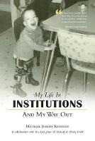 My Life in Institutions and My Way Out by Michael Joseph Kennedy