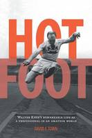 Hot Foot - Walter Knox's Remarkable Life as a Professional in an Amateur World by David F Town