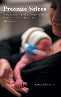 Preemie Voices Young Men and Women Born Very Prematurely Describe Their Lives, Challenges and Achievements by Saroj Saigal