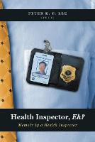 Health Inspector, Eh? Memoir by a Health Inspector by Peter K P Lee