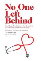 No One Left Behind How Nurse Practitioners Are Changing the Canadian Health Care System by Claudia Mariano