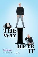 The Way I Hear It a Life with Hearing Loss by Gael Hannan