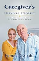 Caregiver's Survival Toolkit Go from Surviving to Thriving by Pamela C Spahr
