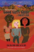 Good Girl's Guide to County Jail for the Bad Girl in Us All by Ellen Marie Francisco