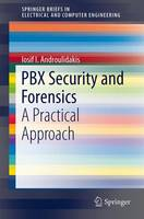 PBX Security and Forensics A Practical Approach by Iosif I. Androulidakis
