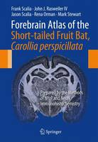 Forebrain Atlas of the Short-tailed Fruit Bat, Carollia perspicillata Prepared by the Methods of Nissl and NeuN Immunohistochemistry by Frank Scalia, John J., IV Rasweiler, Jason Scalia, Rena Orman