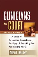 Clinicians in Court A Guide to Subpoenas, Depositions, Testifying, and Everything Else You Need to Know by Allan E. Barsky