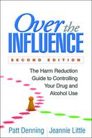 Over the Influence The Harm Reduction Guide to Controlling Your Drug and Alcohol Use by Patt Denning, Jeannie Little