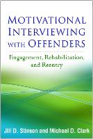 Motivational Interviewing with Offenders Engagement, Rehabilitation, and Reentry by Jill D. Stinson, Michael D. Clark