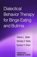 Dialectical Behavior Therapy for Binge Eating and Bulimia by Debra L. Safer, Christy F. Telch, Eunice Y. Chen