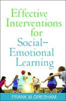 Effective Interventions for Social-Emotional Learning by Frank M. (Frank M. Gresham, PhD, Department of Psychology, Louisiana State University, Baton Rouge) Gresham