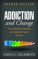 Addiction and Change, Second Edition How Addictions Develop and Addicted People Recover by Carlo C. DiClemente
