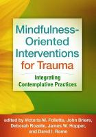 Mindfulness-Oriented Interventions for Trauma Integrating Contemplative Practices by Victoria M. (Department of Psychology, University of Nevada-Reno, USA) Follette
