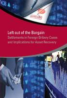 Left out of the Bargain Settlements in Foreign Bribery Cases and Implications for Asset Recovery by Jacinta Oduor, Francisca M. U. Fernando, Agustin Flah, Dorothee Gottwald