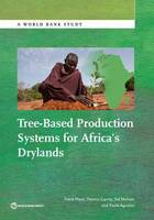 Tree-Based Production Systems for Africa's Drylands by Frank Place, Dennis Garrity, Sid Mohan, Paola Agostini