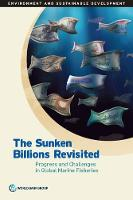 The Sunken Billions Revisited Progress and Challenges in Global Marine Fisheries by World Bank