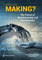 Trouble in the making? the future of manufacturing-led development by Mary Hallward-Driemeier, Gaurav Nayyar