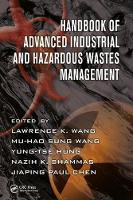 Handbook of Advanced Industrial and Hazardous Wastes Management by Jiaping Paul Chen