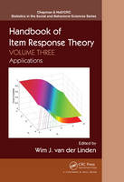Handbook of Item Response Theory, Volume Three Applications by Wim J. (Pacific Metrics Corporation, Monterey, California, USA) van der Linden