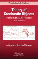 Theory of Stochastic Objects Probability, Stochastic Processes and Inference by Athanasios Christou (University of Missouri, Columbia, USA) Micheas