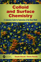 Colloid and Surface Chemistry A Laboratory Guide for Exploration of the Nano World by Seyda (Yeditepe University, Istanbul, Turkey) Bucak, Deniz (Rensselaer Polytechnic Institute, Troy, New York, USA) Rende