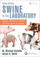 Swine in the Laboratory Surgery, Anesthesia, Imaging, and Experimental Techniques by M. Michael Swindle