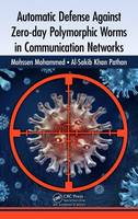 Automatic Defense Against Zero-day Polymorphic Worms in Communication Networks by Mohssen Mohammed, Al-Sakib Khan Pathan