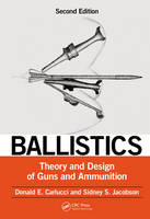 Ballistics Theory and Design of Guns and Ammunition, Second Edition by Donald E. Carlucci, Donald E. (U.S. Army, Picatinny Arsenal, Rockaway Township, New Jersey, USA) Carlucci, Sidney S.  Jacobson
