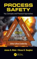 Process Safety Key Concepts and Practical Approaches by James A. Klein, Bruce K. Vaughen